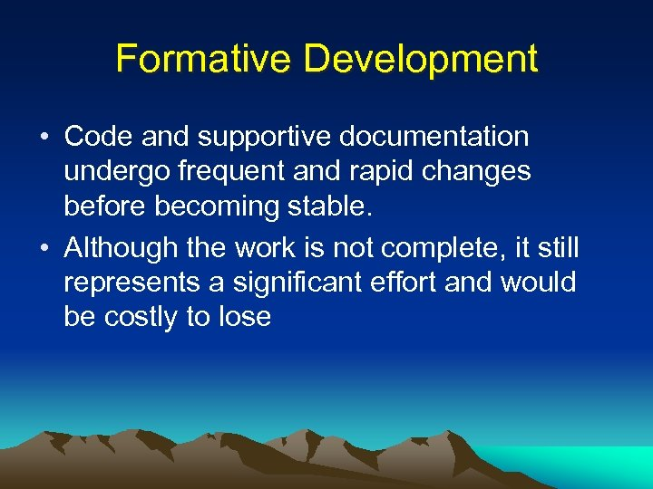 Formative Development • Code and supportive documentation undergo frequent and rapid changes before becoming