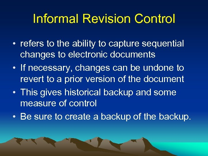 Informal Revision Control • refers to the ability to capture sequential changes to electronic