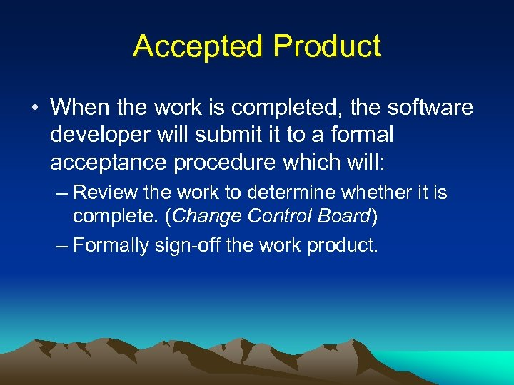 Accepted Product • When the work is completed, the software developer will submit it