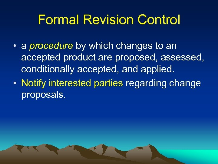 Formal Revision Control • a procedure by which changes to an accepted product are