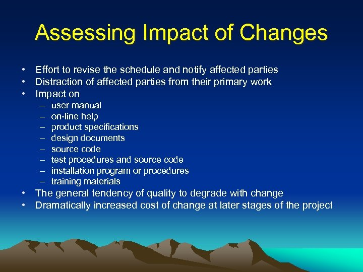 Assessing Impact of Changes • Effort to revise the schedule and notify affected parties