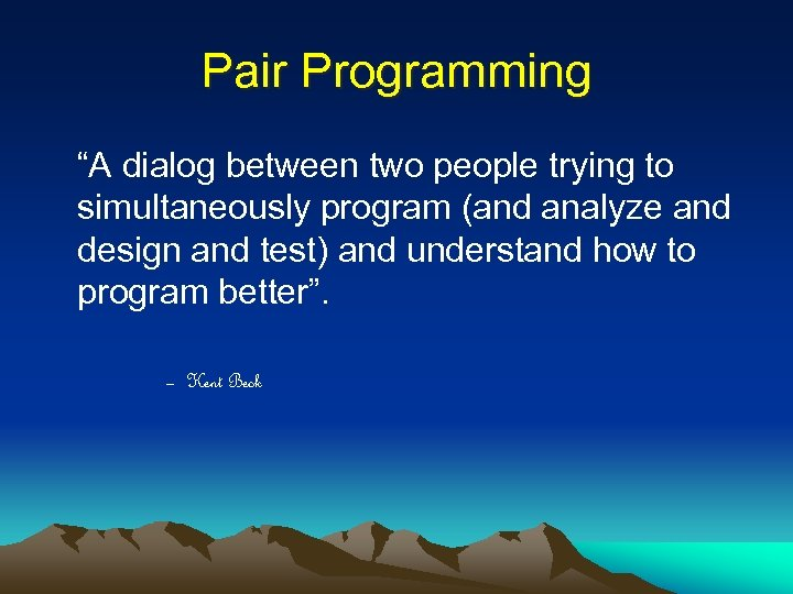 """Pair Programming """"A dialog between two people trying to simultaneously program (and analyze and"""