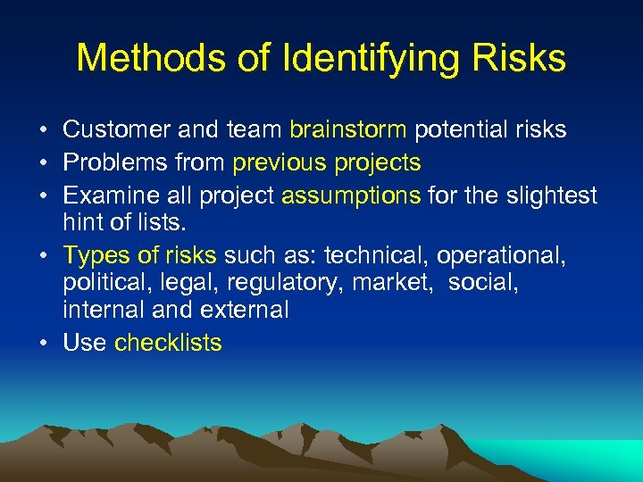 Methods of Identifying Risks • Customer and team brainstorm potential risks • Problems from