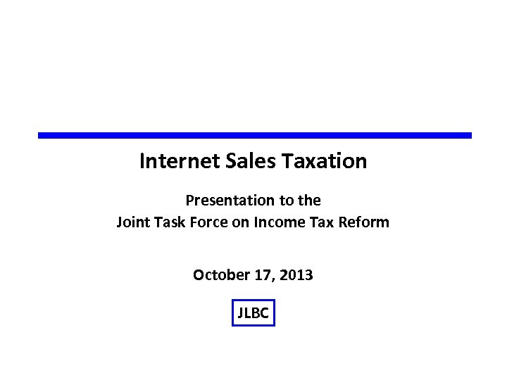 Internet Sales Taxation Presentation to the Joint Task Force on Income Tax Reform October