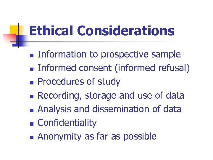 Ethical Considerations n n n n Information to prospective sample Informed consent (informed refusal)