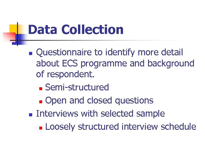 Data Collection n n Questionnaire to identify more detail about ECS programme and background