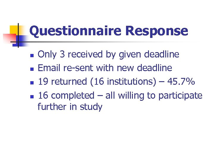 Questionnaire Response n n Only 3 received by given deadline Email re-sent with new
