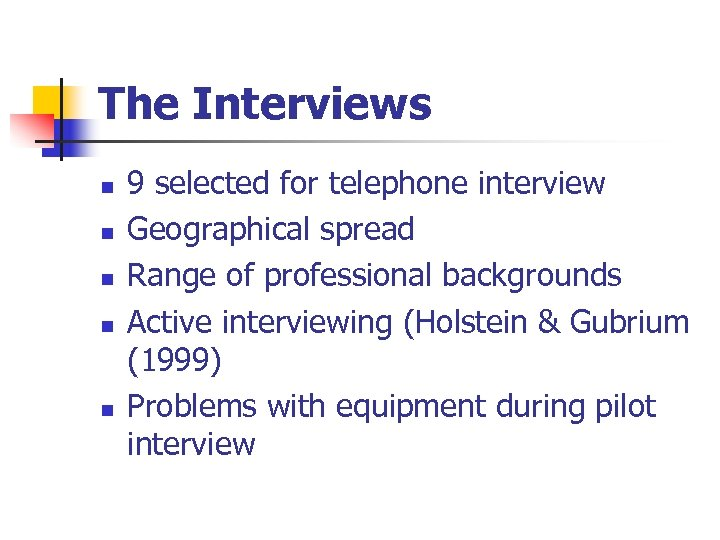 The Interviews n n n 9 selected for telephone interview Geographical spread Range of