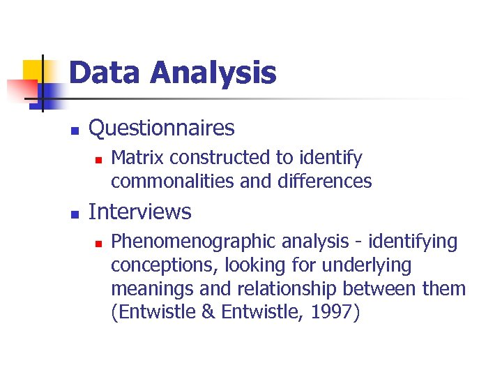 Data Analysis n Questionnaires n n Matrix constructed to identify commonalities and differences Interviews