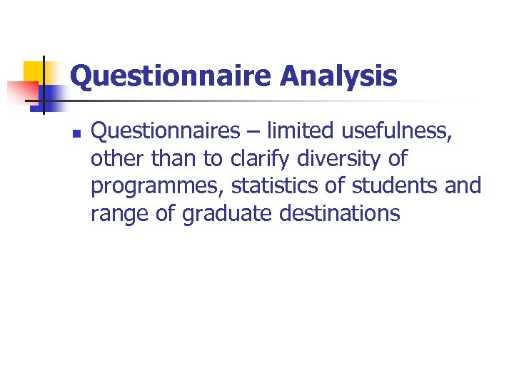 Questionnaire Analysis n Questionnaires – limited usefulness, other than to clarify diversity of programmes,