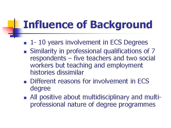 Influence of Background n n 1 - 10 years involvement in ECS Degrees Similarity