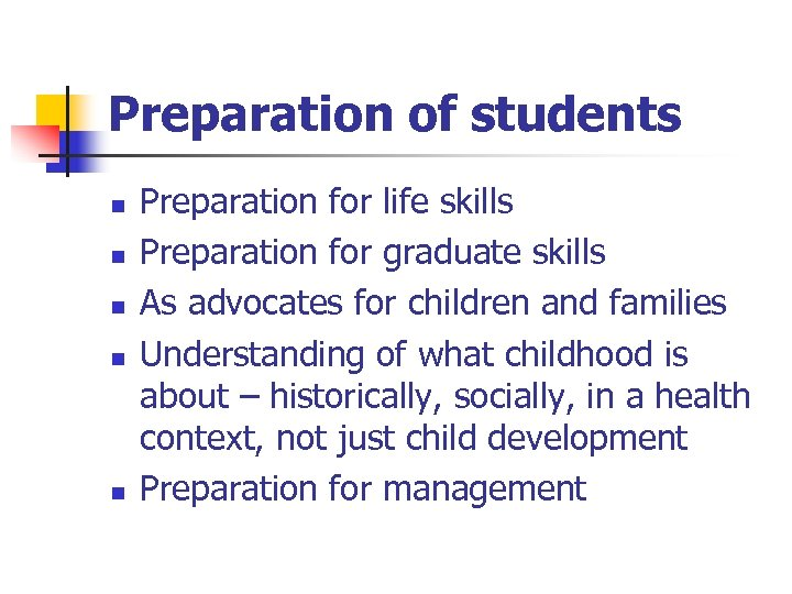 Preparation of students n n n Preparation for life skills Preparation for graduate skills