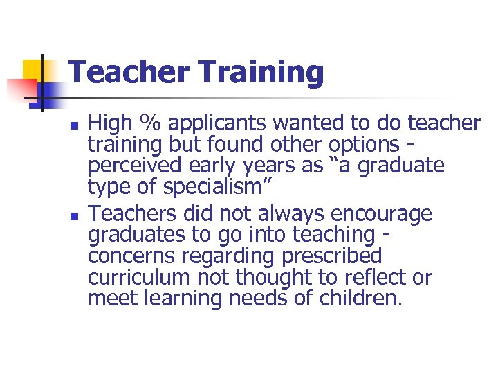 Teacher Training n n High % applicants wanted to do teacher training but found