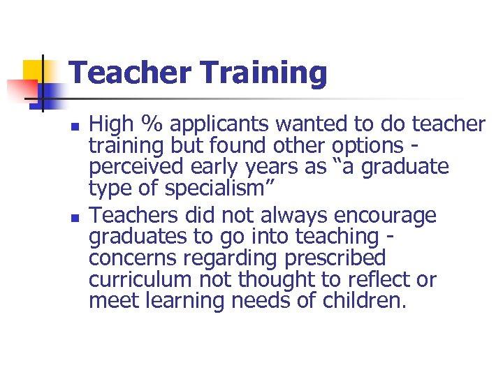 Teacher Training n n High % applicants wanted to do teacher training but found