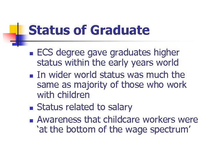 Status of Graduate n n ECS degree gave graduates higher status within the early