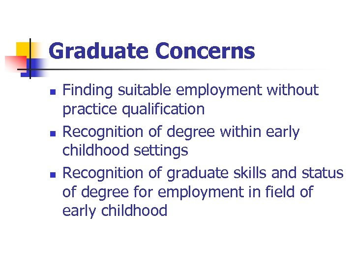 Graduate Concerns n n n Finding suitable employment without practice qualification Recognition of degree