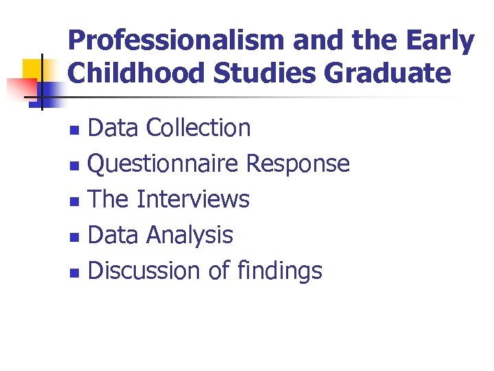 Professionalism and the Early Childhood Studies Graduate Data Collection n Questionnaire Response n The