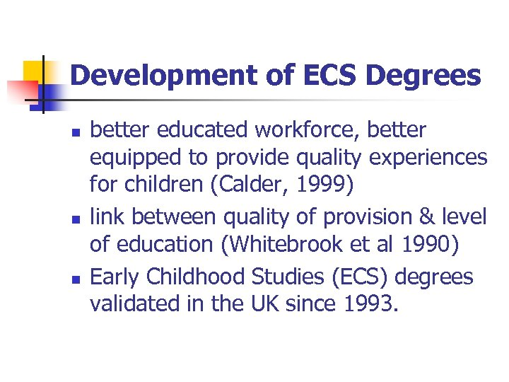 Development of ECS Degrees n n n better educated workforce, better equipped to provide