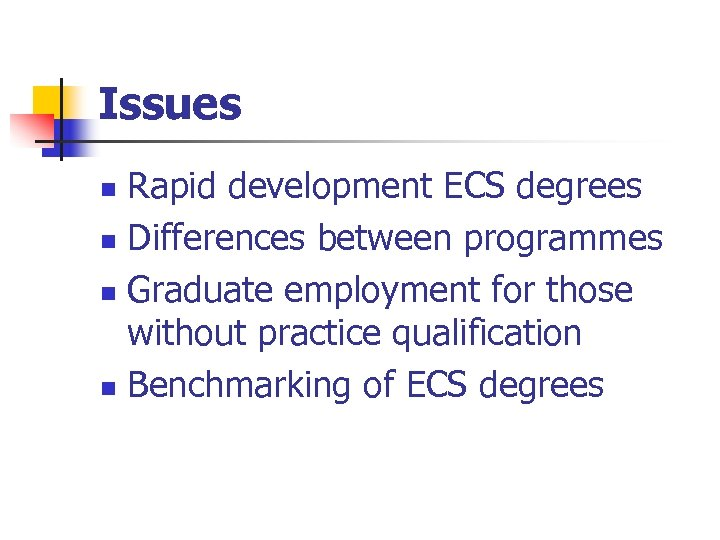 Issues Rapid development ECS degrees n Differences between programmes n Graduate employment for those