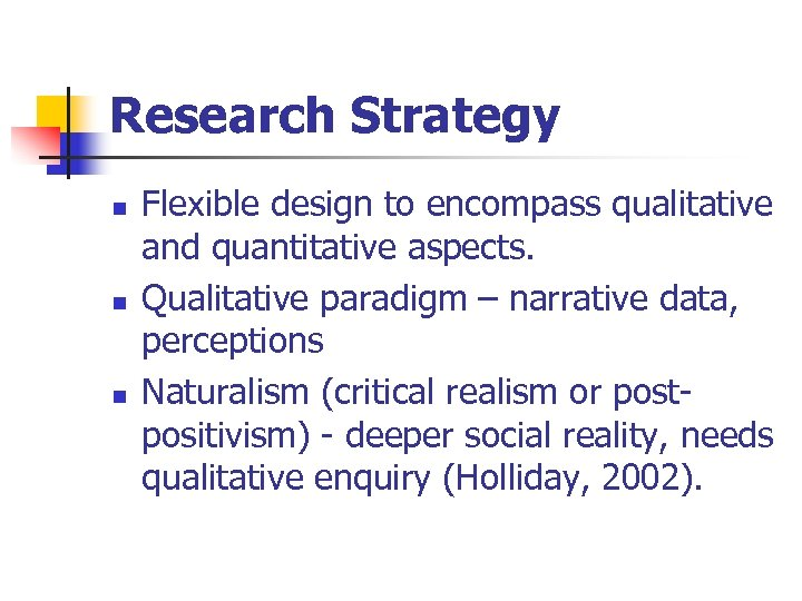 Research Strategy n n n Flexible design to encompass qualitative and quantitative aspects. Qualitative