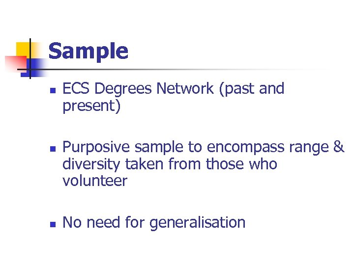 Sample n n n ECS Degrees Network (past and present) Purposive sample to encompass