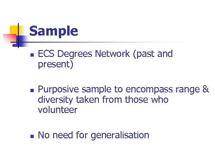 Sample n n n ECS Degrees Network (past and present) Purposive sample to encompass