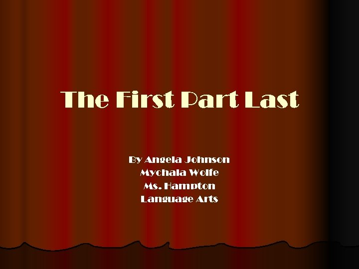 The First Part Last By Angela Johnson Mychala Wolfe Ms. Hampton Language Arts