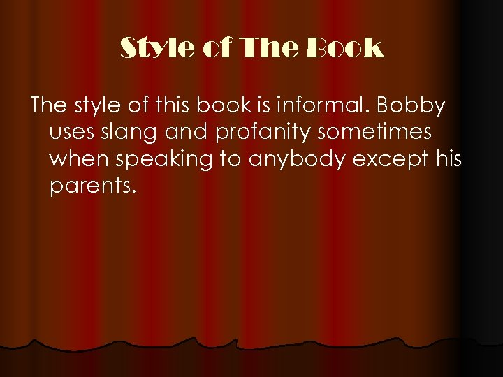 Style of The Book The style of this book is informal. Bobby uses slang