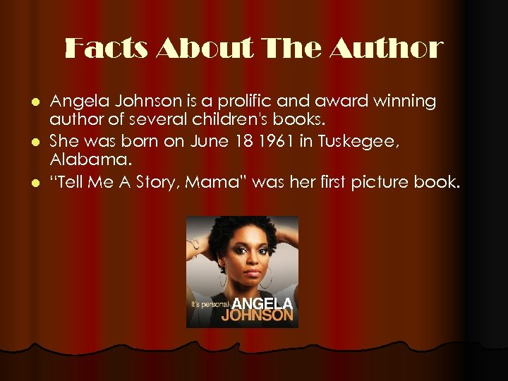 Facts About The Author Angela Johnson is a prolific and award winning author of