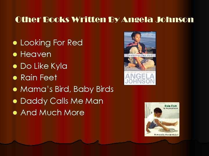 Other Books Written By Angela Johnson l l l l Looking For Red Heaven