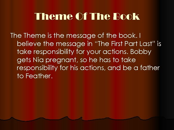 Theme Of The Book Theme is the message of the book. I believe the