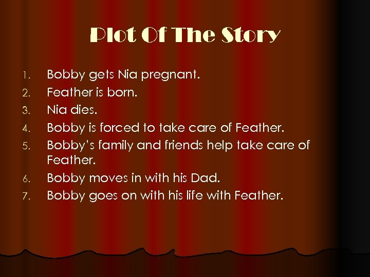 Plot Of The Story 1. 2. 3. 4. 5. 6. 7. Bobby gets Nia