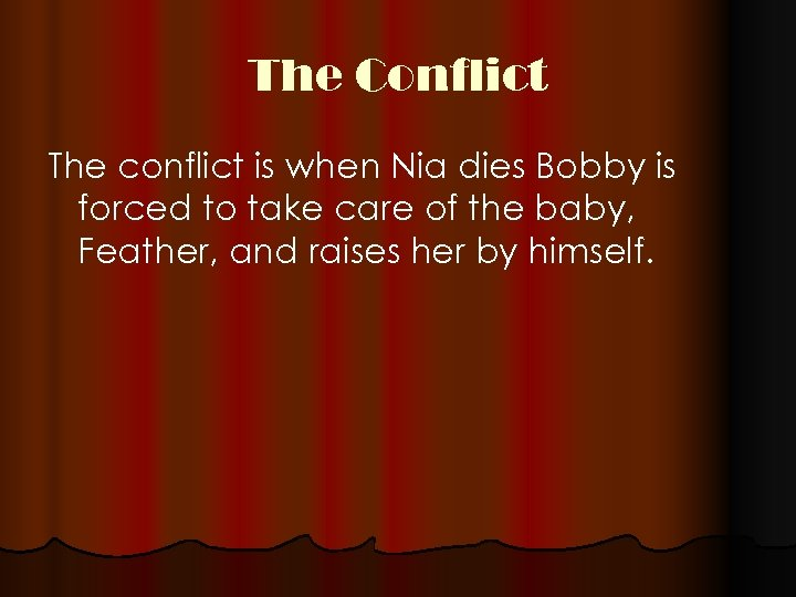 The Conflict The conflict is when Nia dies Bobby is forced to take care