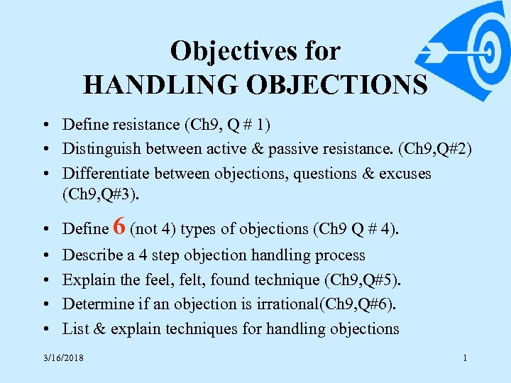 Objectives for HANDLING OBJECTIONS • Define resistance (Ch 9, Q # 1) • Distinguish