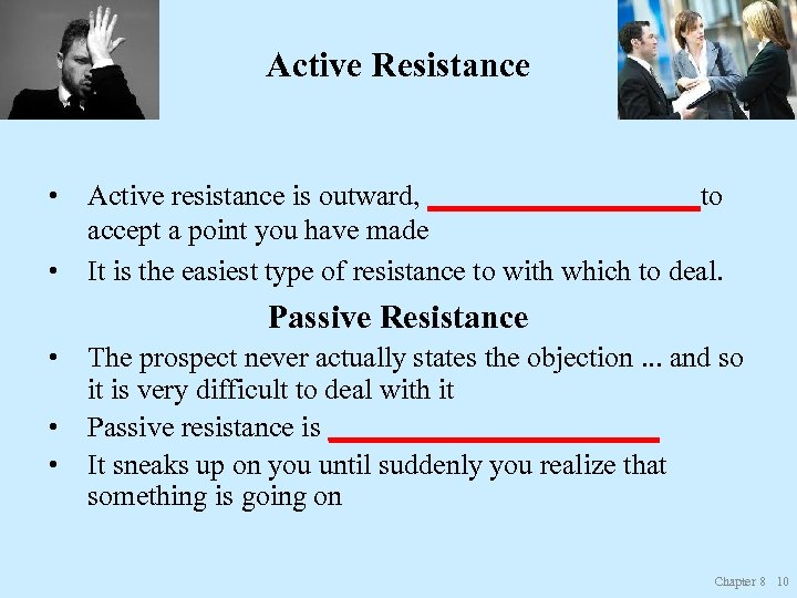Active Resistance • • Active resistance is outward, __________to accept a point you have