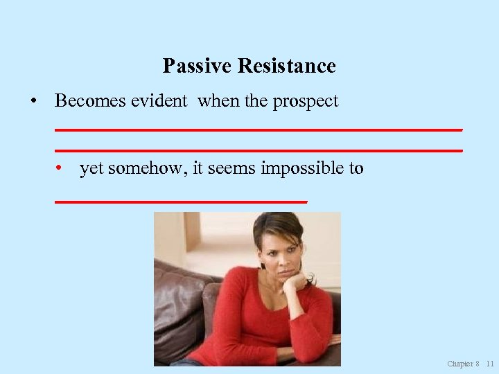 Passive Resistance • Becomes evident when the prospect __________________________________________ • yet somehow, it seems