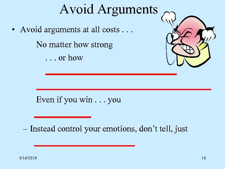 Avoid Arguments • Avoid arguments at all costs. . . No matter how strong