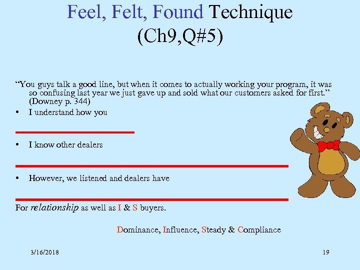 "Feel, Felt, Found Technique (Ch 9, Q#5) ""You guys talk a good line, but"