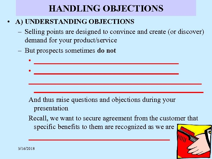 HANDLING OBJECTIONS • A) UNDERSTANDING OBJECTIONS – Selling points are designed to convince and