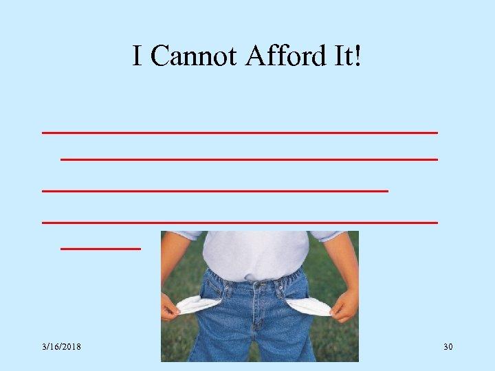 I Cannot Afford It! 3/16/2018 30