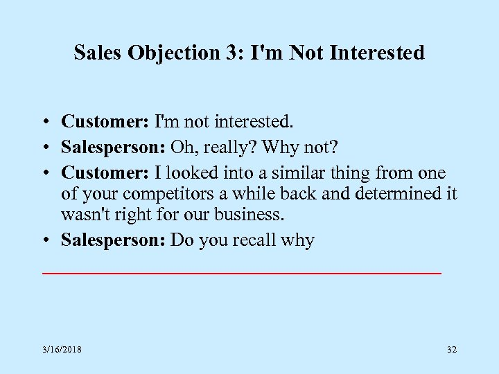 Sales Objection 3: I'm Not Interested • Customer: I'm not interested. • Salesperson: Oh,