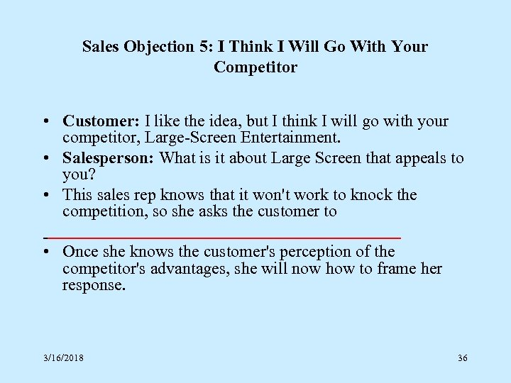 Sales Objection 5: I Think I Will Go With Your Competitor • Customer: I