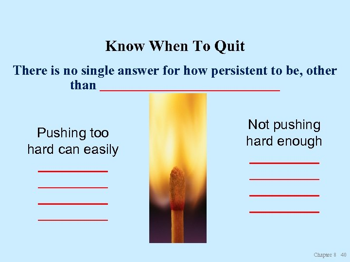 Know When To Quit There is no single answer for how persistent to be,