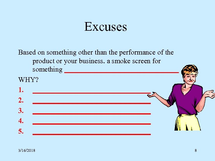Excuses Based on something other than the performance of the product or your business.