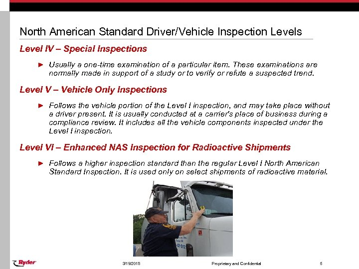North American Standard Driver/Vehicle Inspection Levels Level IV – Special Inspections ► Usually a