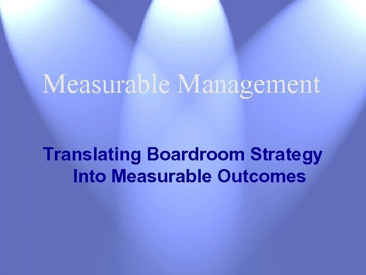 Measurable Management Translating Boardroom Strategy Into Measurable Outcomes