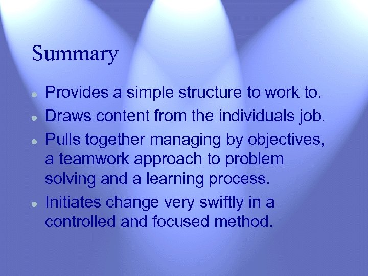 Summary l l Provides a simple structure to work to. Draws content from the