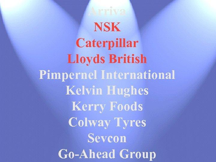 Arriva NSK Caterpillar Lloyds British Pimpernel International Kelvin Hughes Kerry Foods Colway Tyres Sevcon