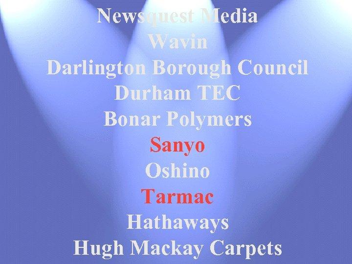 Newsquest Media Wavin Darlington Borough Council Durham TEC Bonar Polymers Sanyo Oshino Tarmac Hathaways
