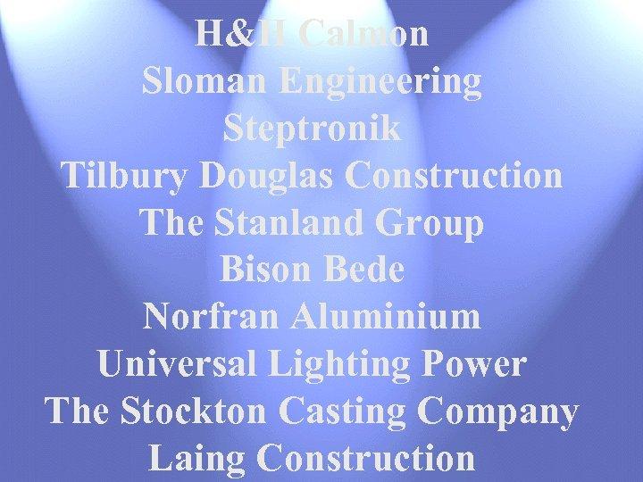 H&H Calmon Sloman Engineering Steptronik Tilbury Douglas Construction The Stanland Group Bison Bede Norfran